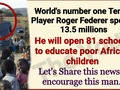 Legendary Roger Federer spends whopping $13.5m to open 81 schools in Africa