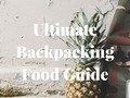 Ultimate Backpacking Food Guide via Kenneth_Knudson