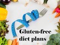 Why And How You Should Go For Gluten-free Diet Plans?
