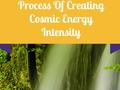 Process Of Creating Cosmic Energy Intensity