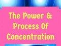 The Power & Process Of Concentration