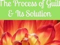 The Process of Guilt & Its Solution