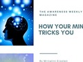 How Your Mind Tricks You - The Awareness Weekly Magazine Week 2