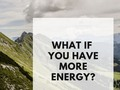 What If You Have More Energy? - via sunyoananda