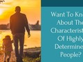 Want To Know About The Characteristics Of Highly Determined People? Check It Out Here