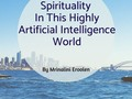 Spirituality In This Highly Artificial Intelligence World - via sunyoananda