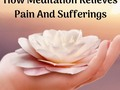 How Meditation Relieves Pain And Sufferings - via sunyoananda