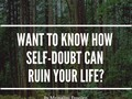 Want To Know How Self-Doubt Can Ruin Your Life? - via sunyoananda