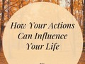 How Your Actions Can Influence Your Life