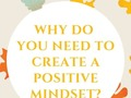 Why Do You Need To Create A Positive Mindset?